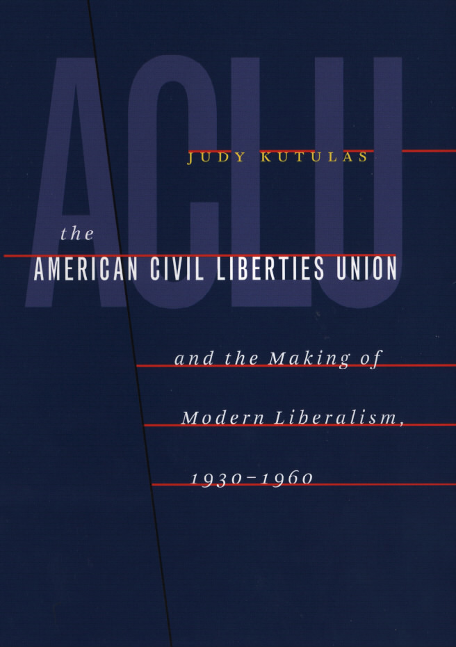 The American Civil Liberties Union: And the Making of Modern Liberalism, 1930-1960